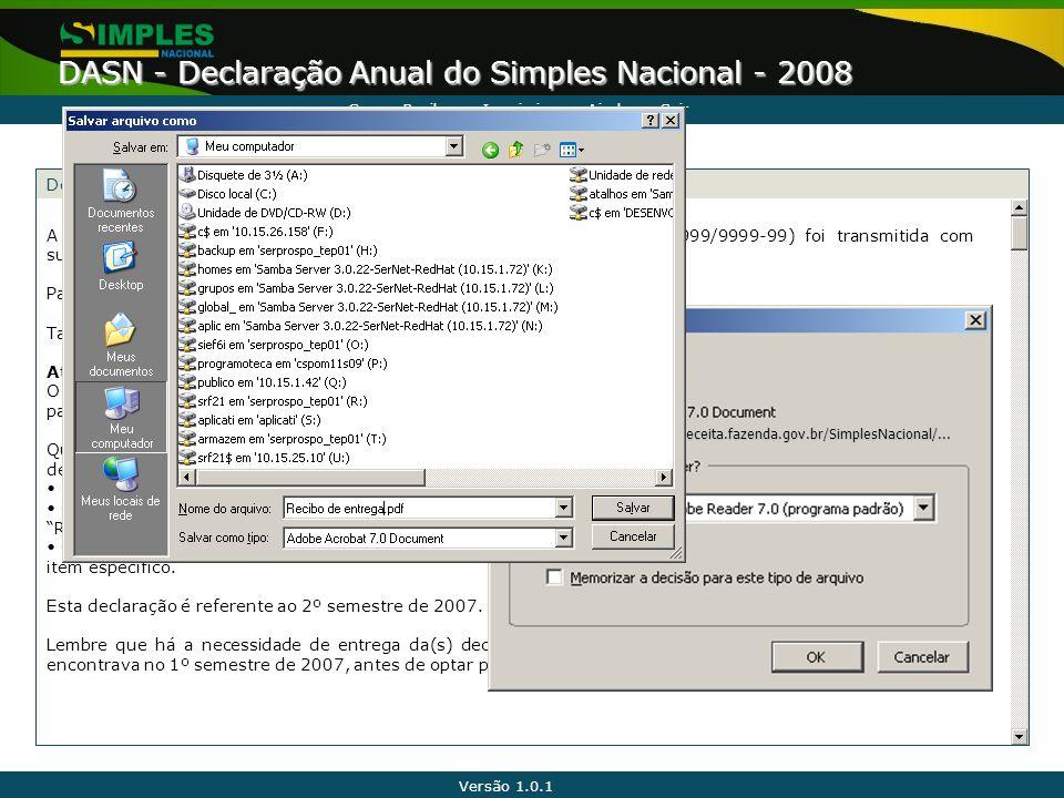 Versão 1.0.1 DASN - Declaração Anual do Simples Nacional - 2008 Declaração transmitida com sucesso AjudaSairImprimirGravar Recibo A declaração da empr