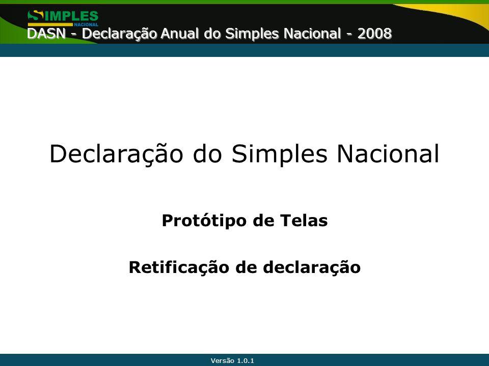 Versão 1.0.1 DASN - Declaração Anual do Simples Nacional - 2008 Declaração do Simples Nacional Protótipo de Telas Retificação de declaração