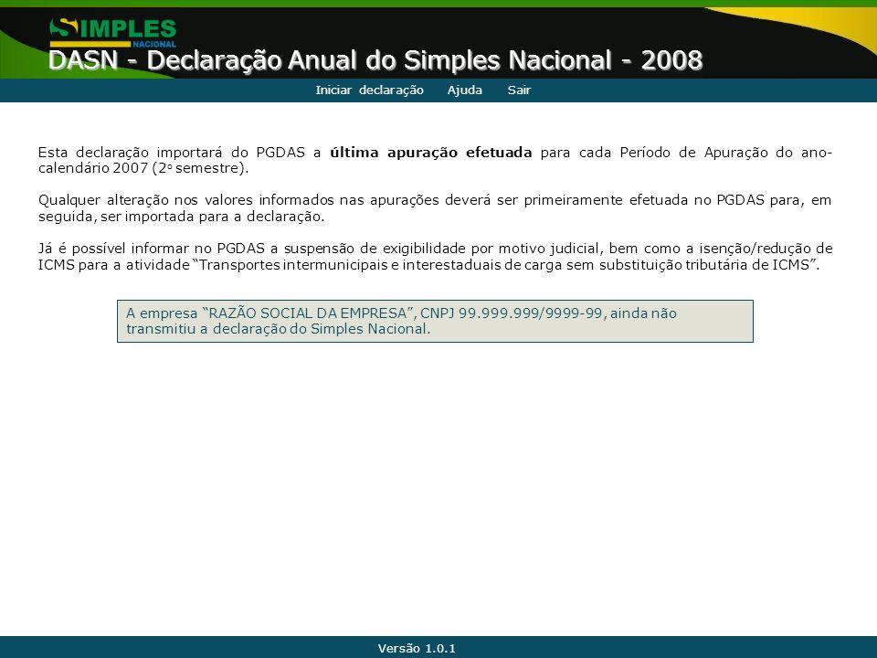 Versão 1.0.1 DASN - Declaração Anual do Simples Nacional - 2008 Esta declaração importará do PGDAS a última apuração efetuada para cada Período de Apu