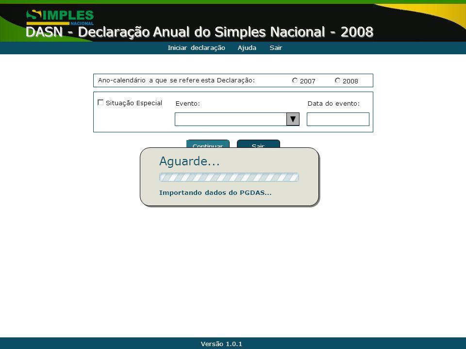 Versão 1.0.1 DASN - Declaração Anual do Simples Nacional - 2008 AjudaSairIniciar declaração Ano-calendário a que se refere esta Declaração: Data do ev