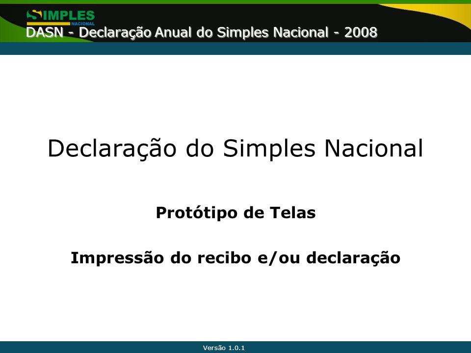 Versão 1.0.1 DASN - Declaração Anual do Simples Nacional - 2008 Declaração do Simples Nacional Protótipo de Telas Impressão do recibo e/ou declaração
