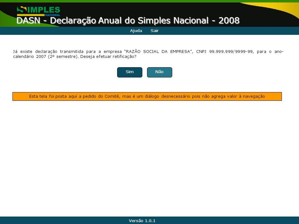 """Versão 1.0.1 DASN - Declaração Anual do Simples Nacional - 2008 Já existe declaração transmitida para a empresa """"RAZÃO SOCIAL DA EMPRESA"""", CNPJ 99.999"""