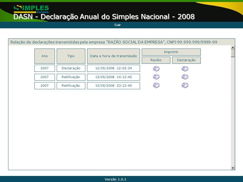 Versão 1.0.1 DASN - Declaração Anual do Simples Nacional - 2008 Sair AnoTipoData e hora de transmissão 2007Declaração12/05/2008 12:02:34 Relação de de