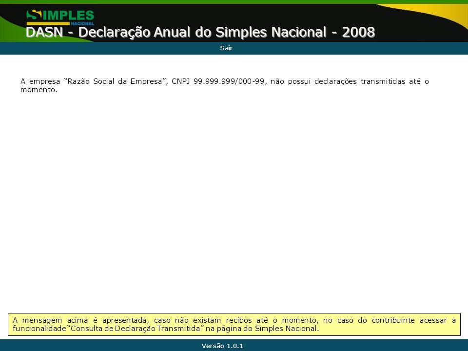 """Versão 1.0.1 DASN - Declaração Anual do Simples Nacional - 2008 A empresa """"Razão Social da Empresa"""", CNPJ 99.999.999/000-99, não possui declarações tr"""