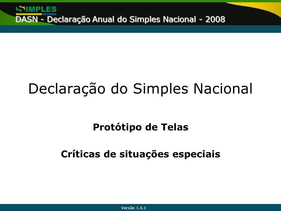Versão 1.0.1 DASN - Declaração Anual do Simples Nacional - 2008 Declaração do Simples Nacional Protótipo de Telas Críticas de situações especiais