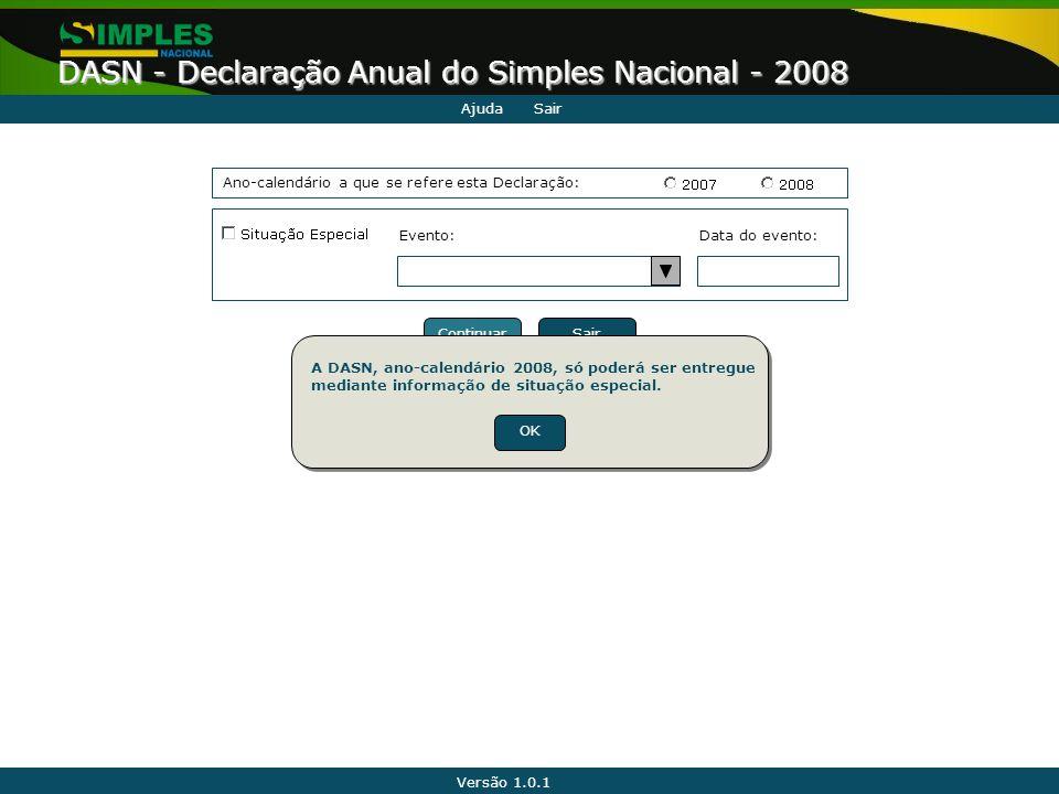 Versão 1.0.1 DASN - Declaração Anual do Simples Nacional - 2008 AjudaSair Ano-calendário a que se refere esta Declaração: Data do evento:Evento: OKCan