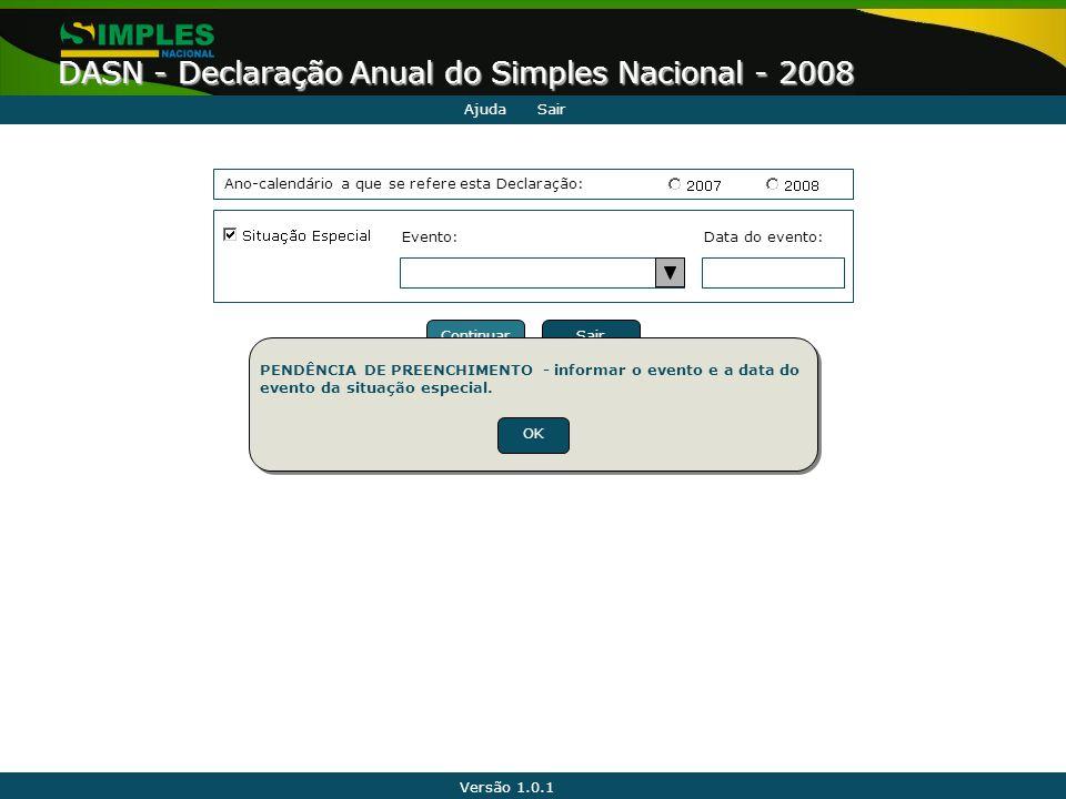 Versão 1.0.1 DASN - Declaração Anual do Simples Nacional - 2008 AjudaSair Ano-calendário a que se refere esta Declaração: Data do evento:Evento: Conti
