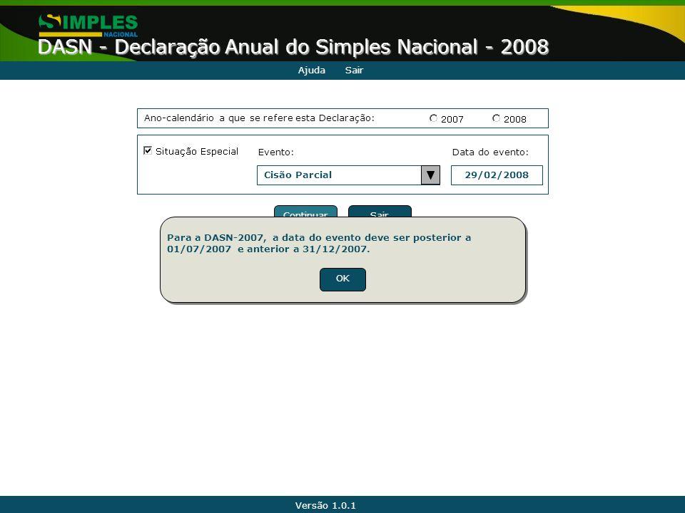 Versão 1.0.1 DASN - Declaração Anual do Simples Nacional - 2008 AjudaSair Ano-calendário a que se refere esta Declaração: Data do evento: Cisão Parcia