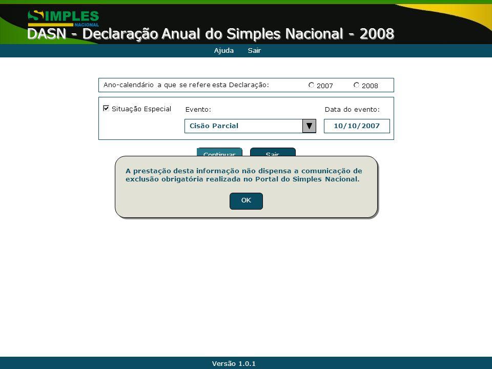 Versão 1.0.1 DASN - Declaração Anual do Simples Nacional - 2008 AjudaSair Ano-calendário a que se refere esta Declaração: Data do evento:Evento: Cisão