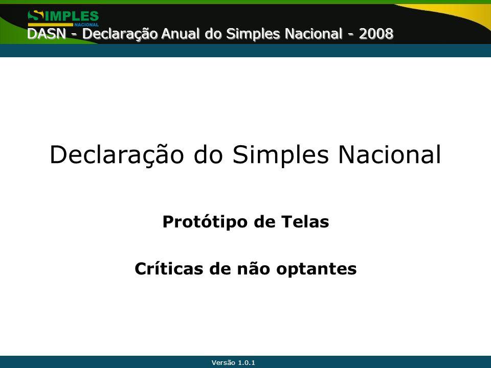 Versão 1.0.1 DASN - Declaração Anual do Simples Nacional - 2008 Declaração do Simples Nacional Protótipo de Telas Críticas de não optantes
