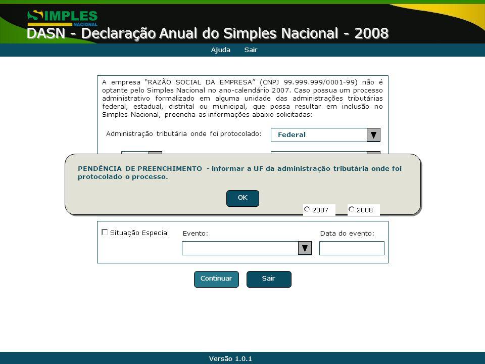 """Versão 1.0.1 DASN - Declaração Anual do Simples Nacional - 2008 AjudaSair Ano-calendário a que se refere esta Declaração: A empresa """"RAZÃO SOCIAL DA E"""