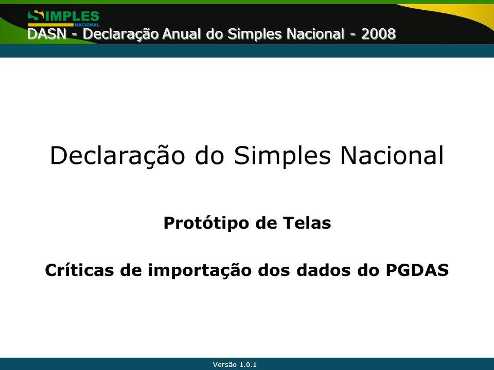 Versão 1.0.1 DASN - Declaração Anual do Simples Nacional - 2008 Declaração do Simples Nacional Protótipo de Telas Críticas de importação dos dados do