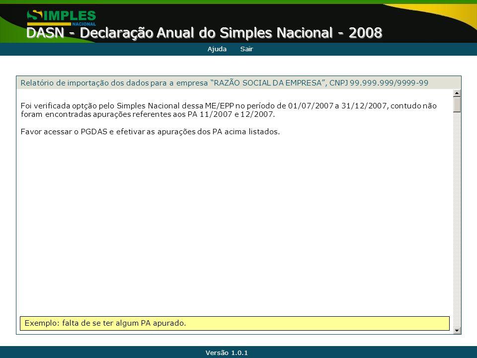 Versão 1.0.1 DASN - Declaração Anual do Simples Nacional - 2008 Foi verificada optção pelo Simples Nacional dessa ME/EPP no período de 01/07/2007 a 31