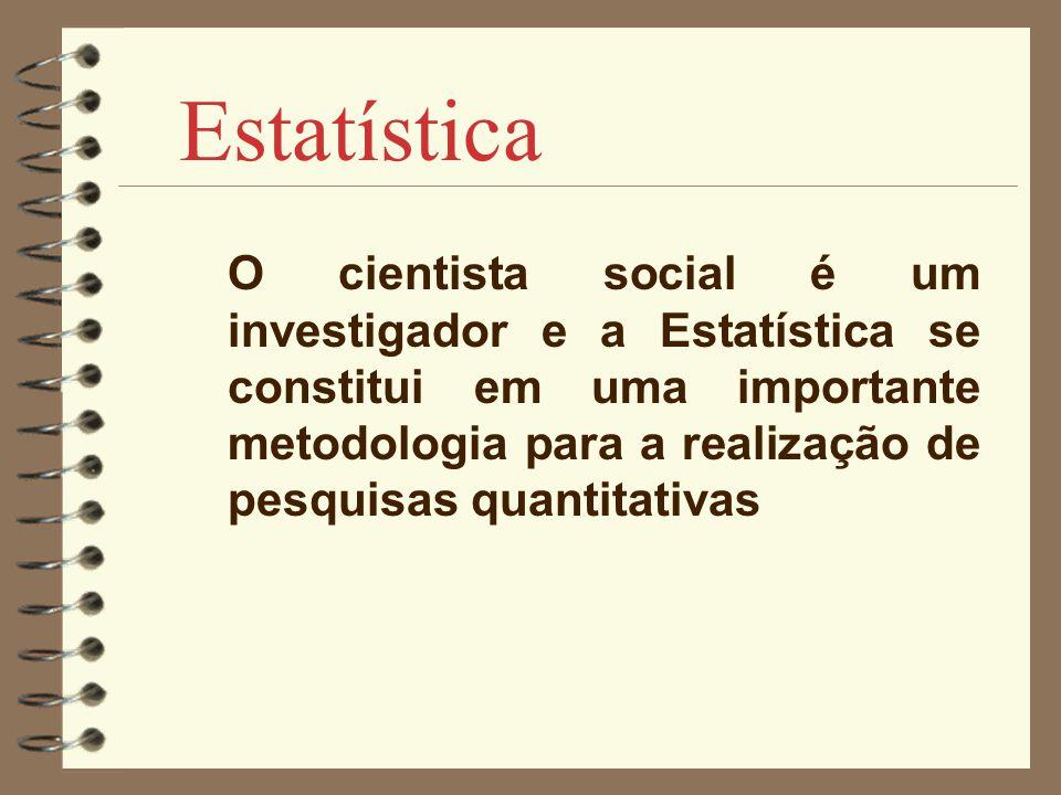 Estatística O cientista social é um investigador e a Estatística se constitui em uma importante metodologia para a realização de pesquisas quantitativ