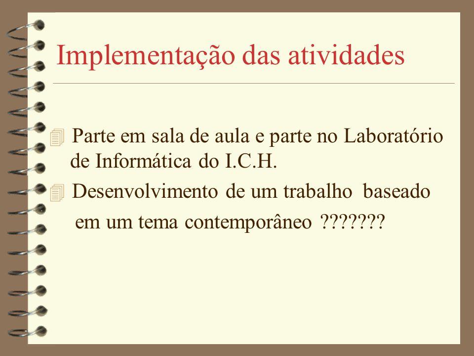 Implementação das atividades 4 Parte em sala de aula e parte no Laboratório de Informática do I.C.H. 4 Desenvolvimento de um trabalho baseado em um te