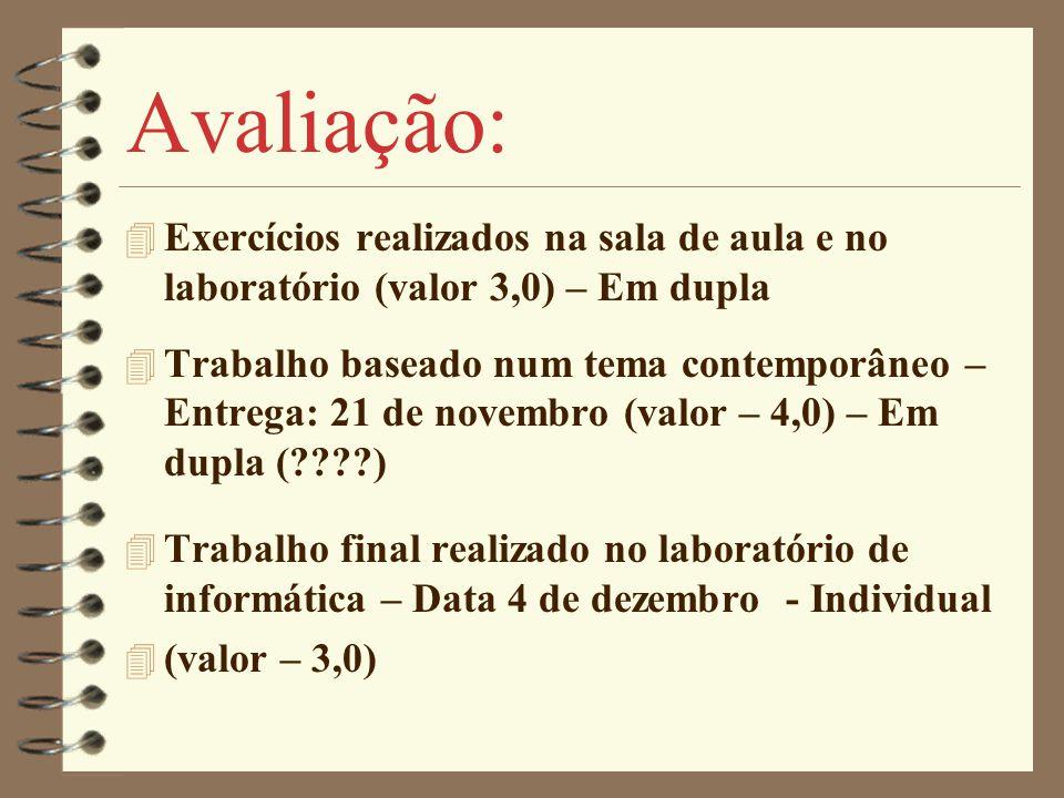 Avaliação: 4 Exercícios realizados na sala de aula e no laboratório (valor 3,0) – Em dupla 4 Trabalho baseado num tema contemporâneo – Entrega: 21 de