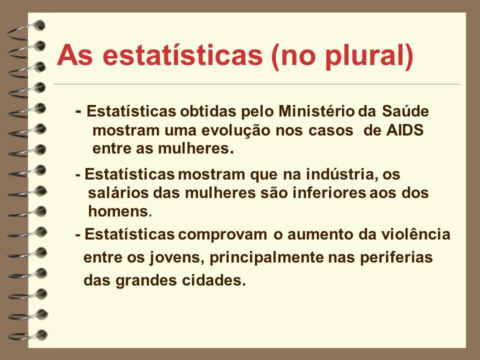 As estatísticas (no plural) - Estatísticas obtidas pelo Ministério da Saúde mostram uma evolução nos casos de AIDS entre as mulheres. - Estatísticas m