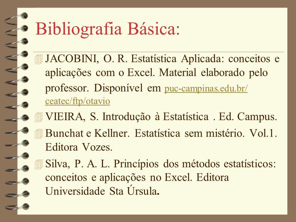 Bibliografia Básica: 4 JACOBINI, O. R. Estatística Aplicada: conceitos e aplicações com o Excel. Material elaborado pelo professor. Disponível em puc-