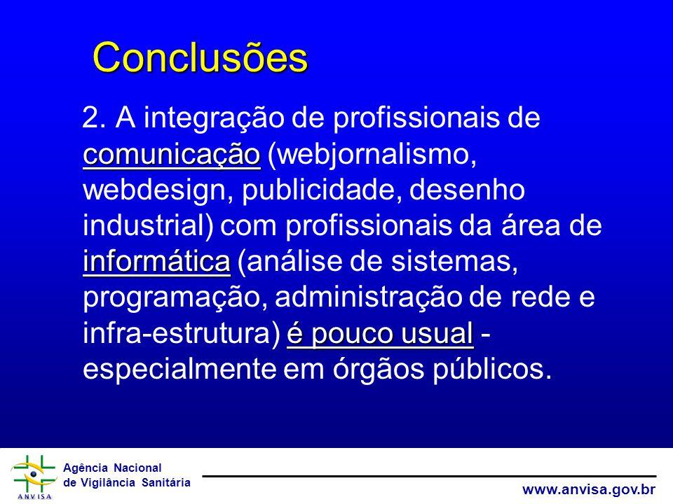Agência Nacional de Vigilância Sanitária www.anvisa.gov.br Conclusões Conclusões comunicação informática é pouco usual 2. A integração de profissionai