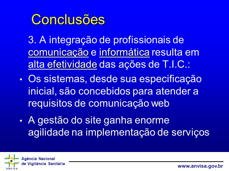 Agência Nacional de Vigilância Sanitária www.anvisa.gov.br Conclusões Conclusões comunicaçãoinformática efetividade 3. A integração de profissionais d
