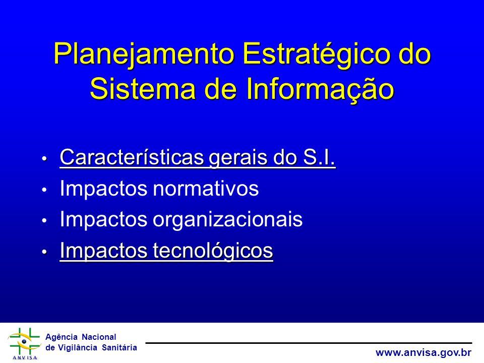 Agência Nacional de Vigilância Sanitária www.anvisa.gov.br Planejamento Estratégico do Sistema de Informação Características gerais do S.I.