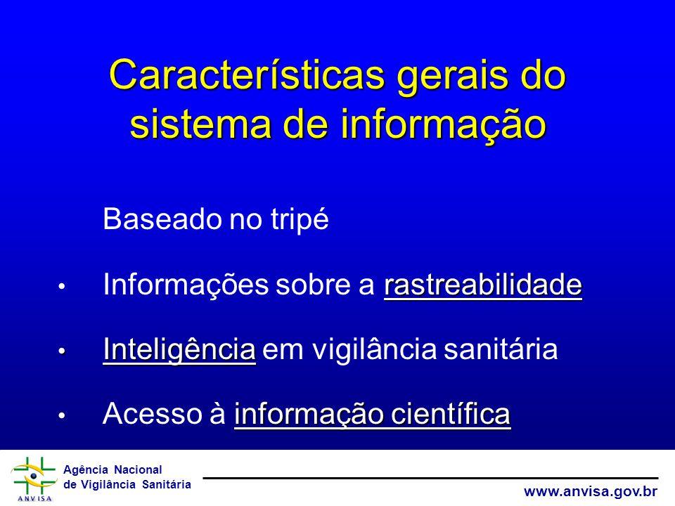 Agência Nacional de Vigilância Sanitária www.anvisa.gov.br Características gerais do sistema de informação Baseado no tripé rastreabilidade Informaçõe
