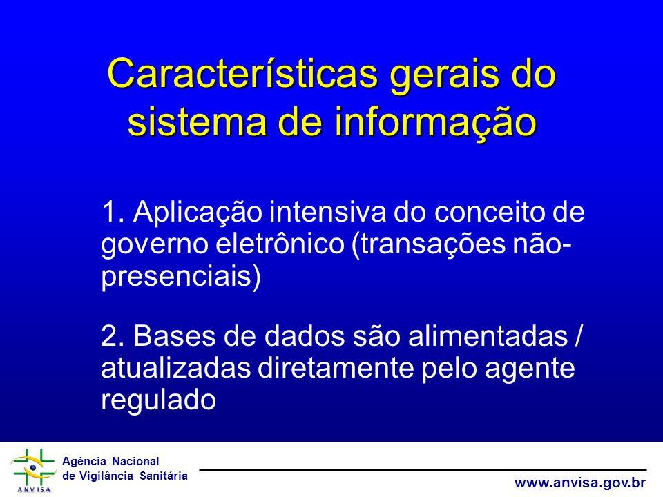 Agência Nacional de Vigilância Sanitária www.anvisa.gov.br Características gerais do sistema de informação 1. Aplicação intensiva do conceito de gover
