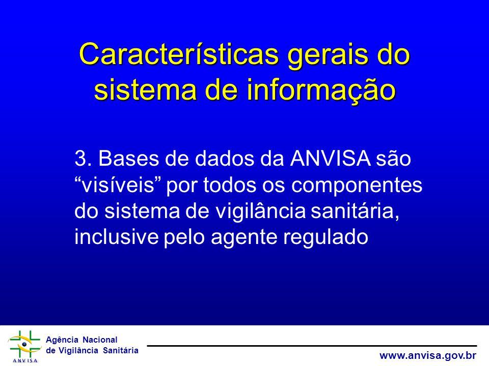 Agência Nacional de Vigilância Sanitária www.anvisa.gov.br Características gerais do sistema de informação 3.