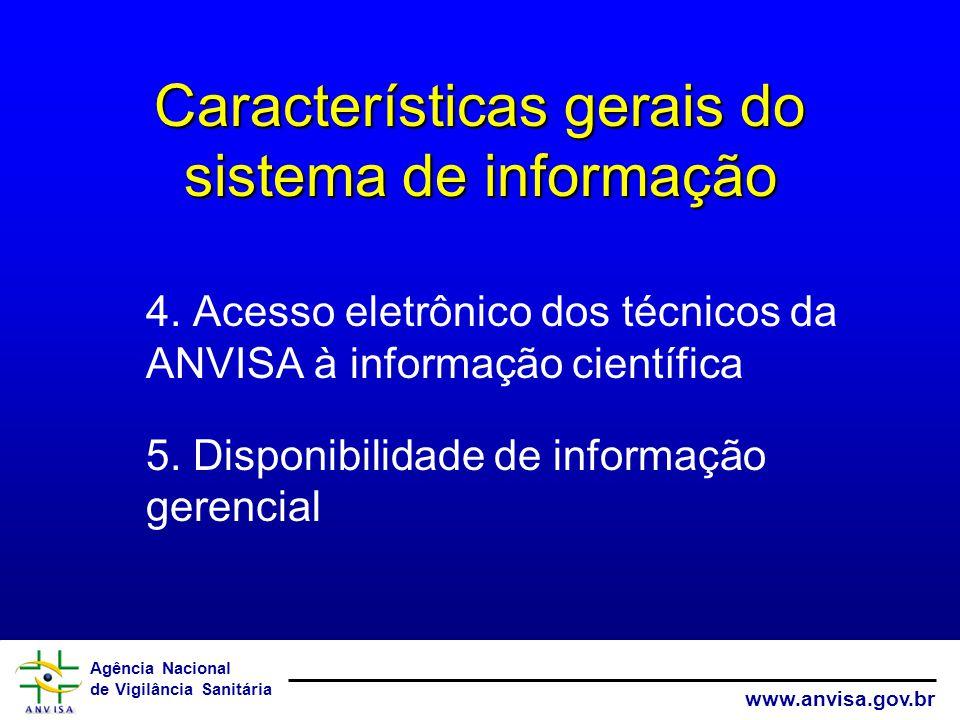 Agência Nacional de Vigilância Sanitária www.anvisa.gov.br Características gerais do sistema de informação 4. Acesso eletrônico dos técnicos da ANVISA
