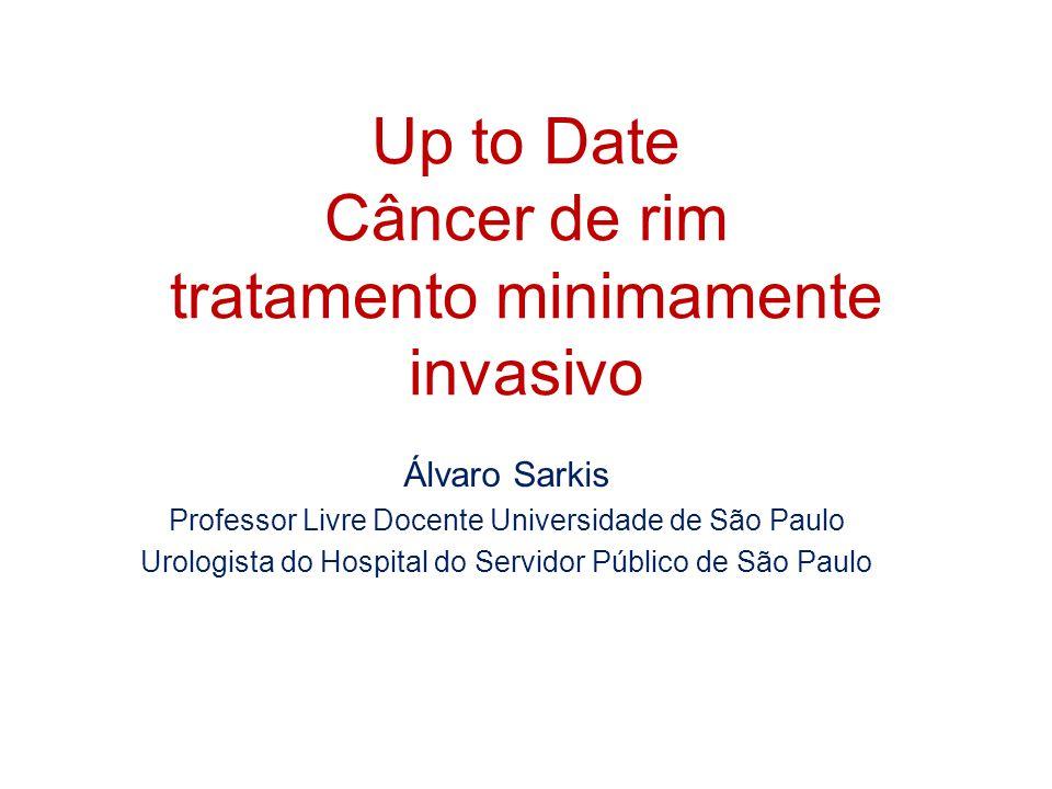Up to Date Câncer de rim tratamento minimamente invasivo Álvaro Sarkis Professor Livre Docente Universidade de São Paulo Urologista do Hospital do Ser