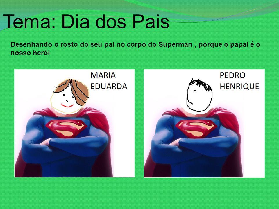 Tema: Dia dos Pais Desenhando o rosto do seu pai no corpo do Superman, porque o papai é o nosso herói