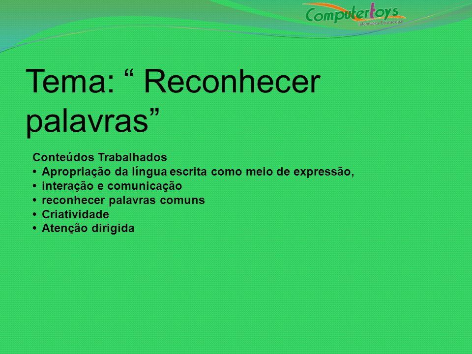 """Tema: """" Reconhecer palavras"""" Conteúdos Trabalhados Apropriação da língua escrita como meio de expressão, interação e comunicação reconhecer palavras c"""
