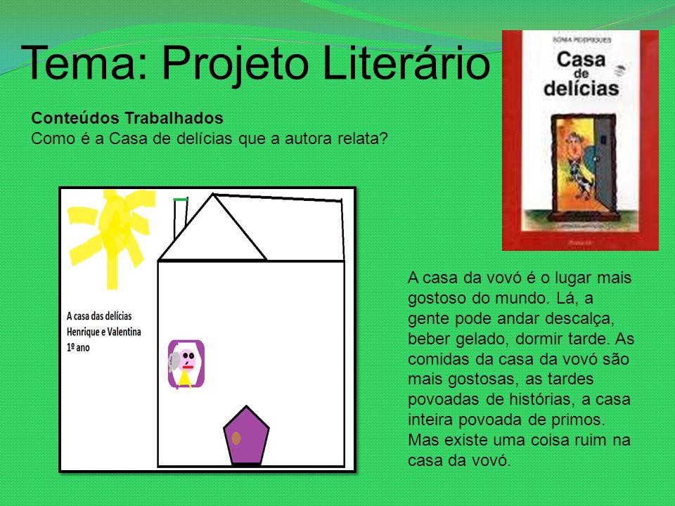 Tema: Projeto Literário Conteúdos Trabalhados Como é a Casa de delícias que a autora relata? A casa da vovó é o lugar mais gostoso do mundo. Lá, a gen