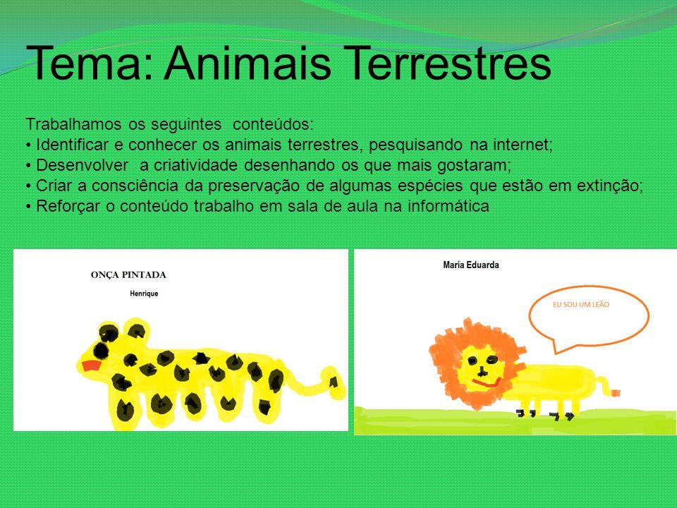 Tema: Animais Terrestres Trabalhamos os seguintes conteúdos: Identificar e conhecer os animais terrestres, pesquisando na internet; Desenvolver a cria