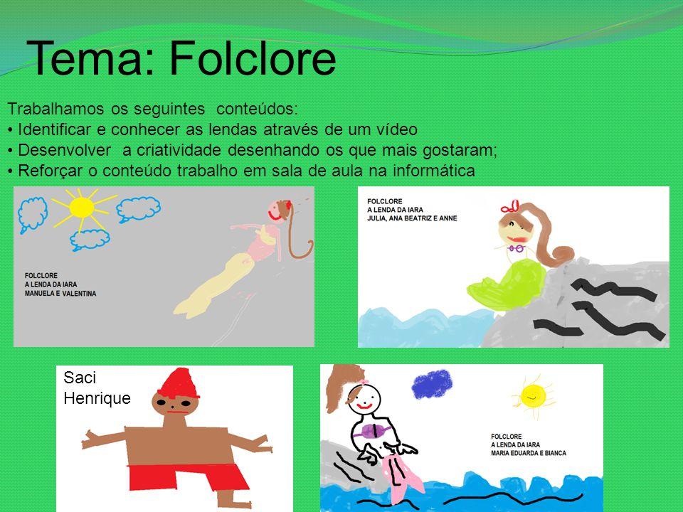 Tema: Folclore Trabalhamos os seguintes conteúdos: Identificar e conhecer as lendas através de um vídeo Desenvolver a criatividade desenhando os que m