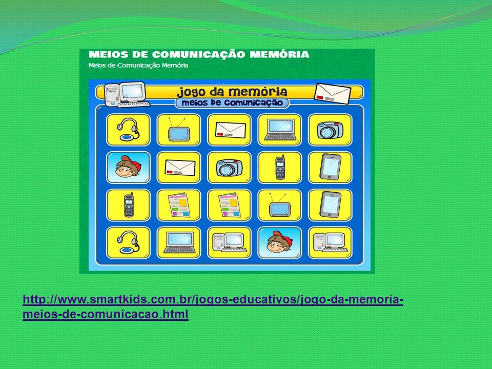 http://www.smartkids.com.br/jogos-educativos/jogo-da-memoria- meios-de-comunicacao.html
