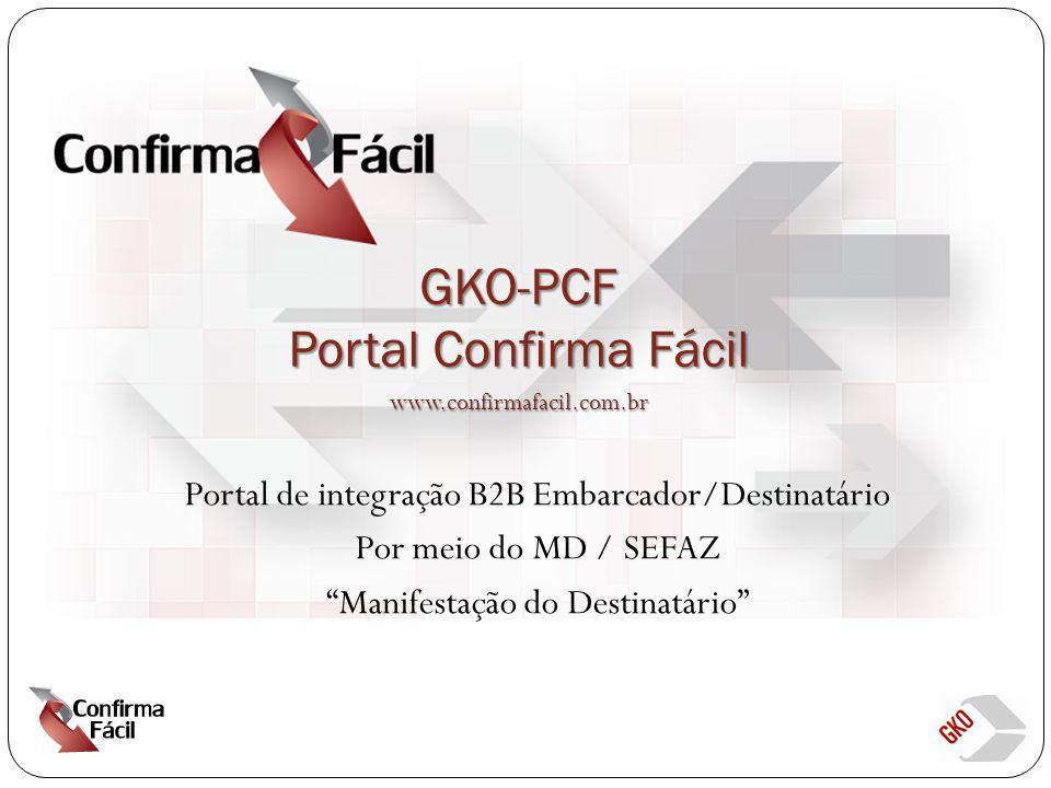 GKO-PCF Portal Confirma Fácil Portal de integração B2B Embarcador/Destinatário Por meio do MD / SEFAZ Manifestação do Destinatário www.confirmafacil.com.br