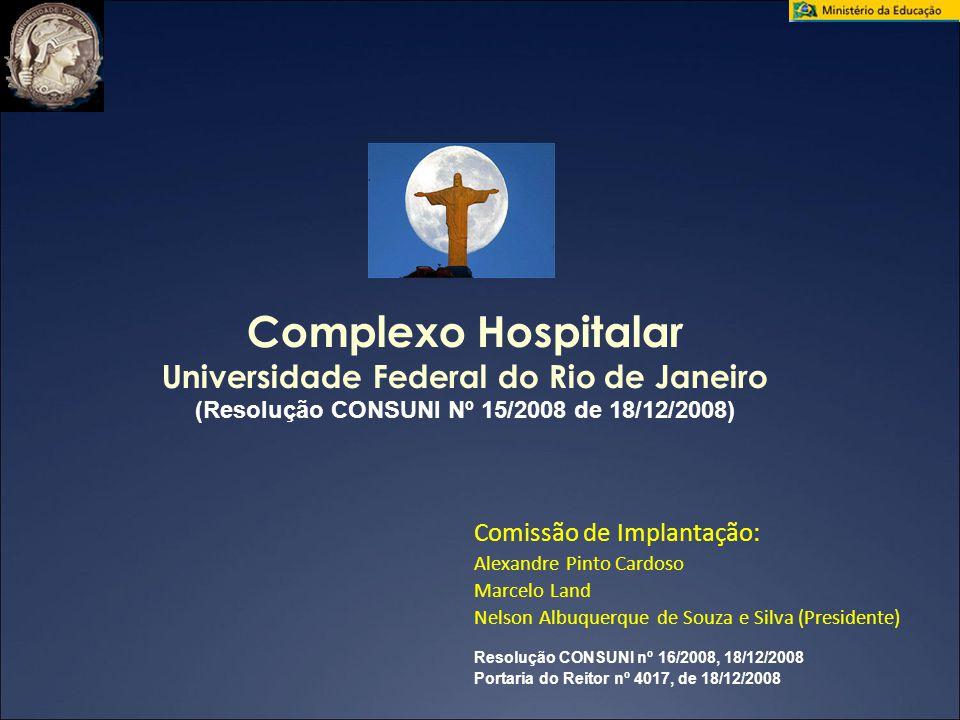 Complexo Hospitalar Universidade Federal do Rio de Janeiro (Resolução CONSUNI Nº 15/2008 de 18/12/2008) Comissão de Implantação: Alexandre Pinto Cardo