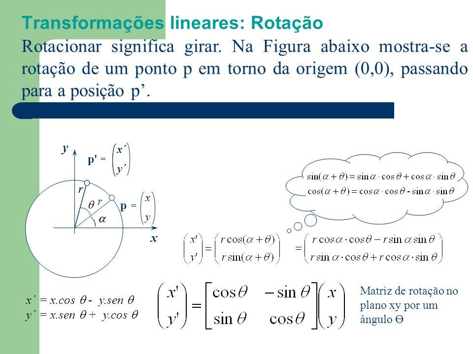 Transformações lineares: Escala x y a = x y x´ y´ a´a´ = Redução (0< s x, s y <1), Aumento (s x, sy >1) c b Escalar significa mudar as dimensões de es
