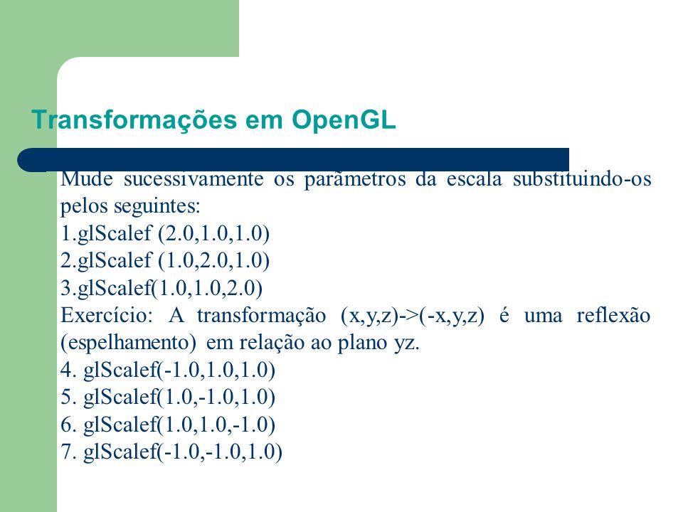 Transformações em OpenGL Experimento: Adicione um comando de escala no programa box.cpp. Assim: //Modeling transformations glTranslatef(0.0,0.0,-15.0)