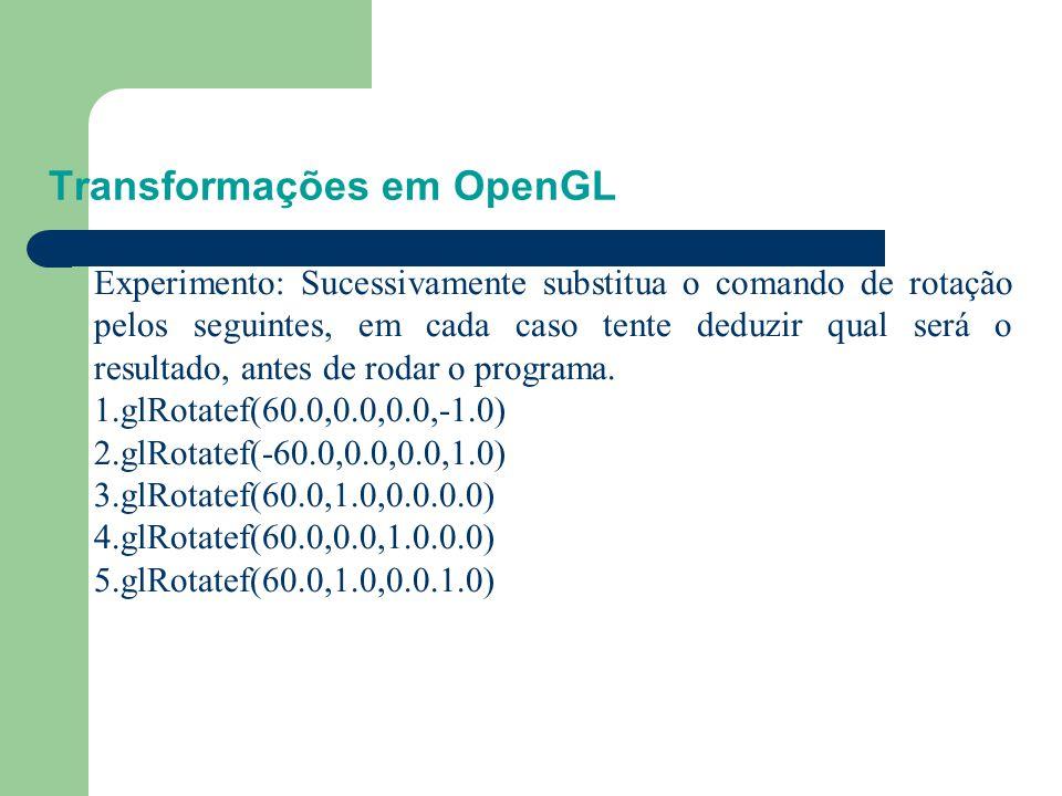 Transformações em OpenGL O comando de rotação glRotatef(A,p,q,r) rotaciona cada ponto de um objeto segundo um eixo ao longo a linha desde a origem O=(