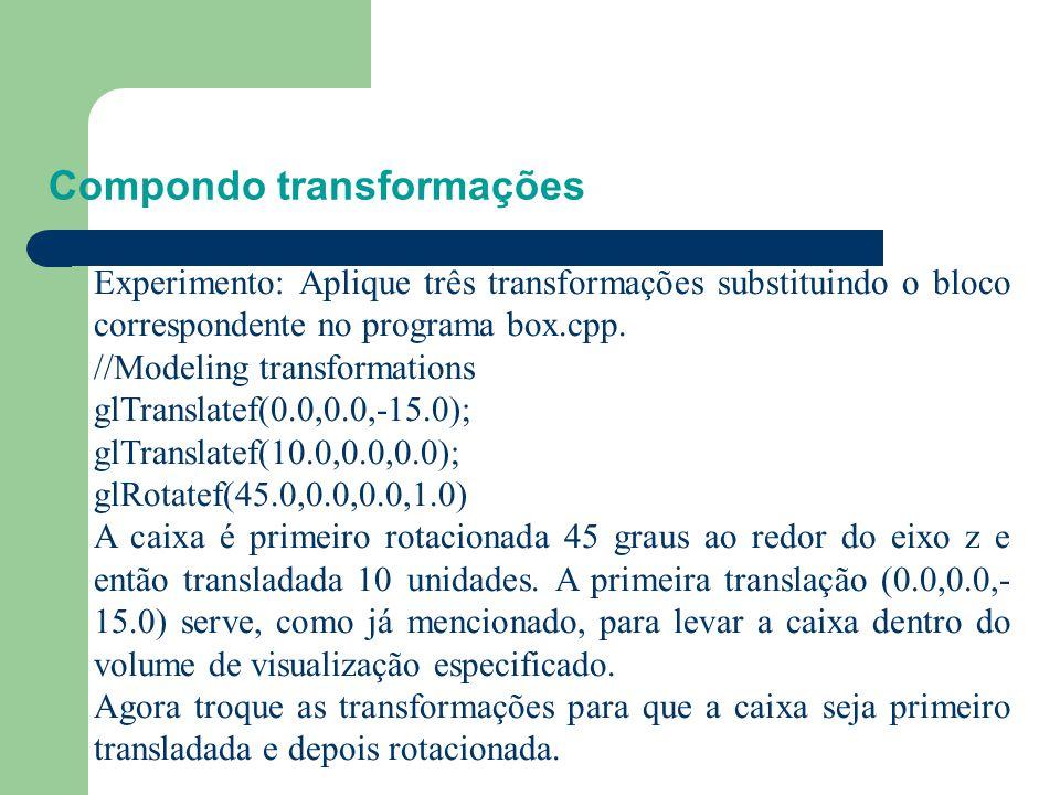 Transformações em OpenGL Experimento: Sucessivamente substitua o comando de rotação pelos seguintes, em cada caso tente deduzir qual será o resultado,