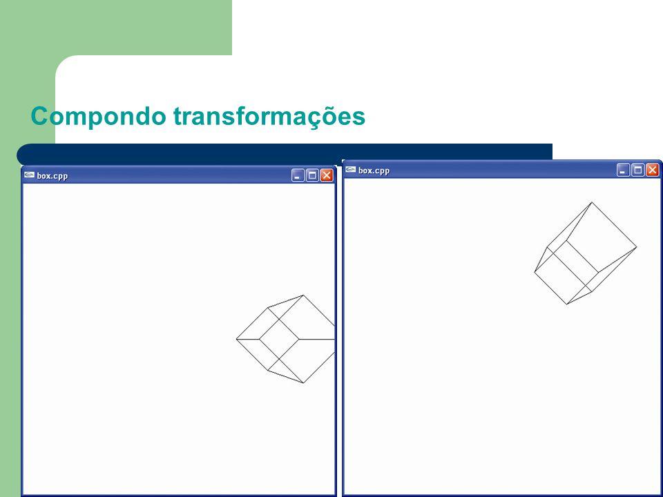 Compondo transformações Experimento: Aplique três transformações substituindo o bloco correspondente no programa box.cpp. //Modeling transformations g