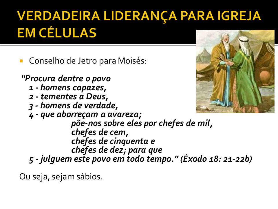 """ Conselho de Jetro para Moisés: """"Procura dentre o povo 1 - homens capazes, 2 - tementes a Deus, 3 - homens de verdade, 4 - que aborreçam a avareza; p"""