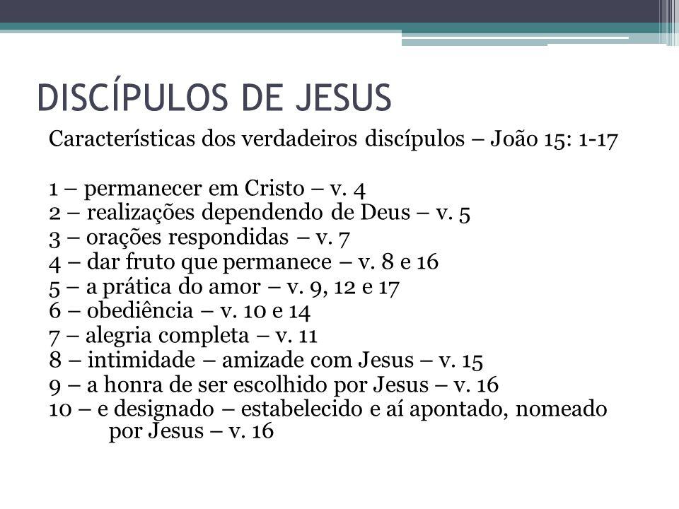 Características dos verdadeiros discípulos – João 15: 1-17 1 – permanecer em Cristo – v.