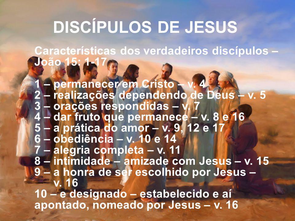 Características dos verdadeiros discípulos – João 15: 1-17 1 – permanecer em Cristo – v. 4 2 – realizações dependendo de Deus – v. 5 3 – orações respo