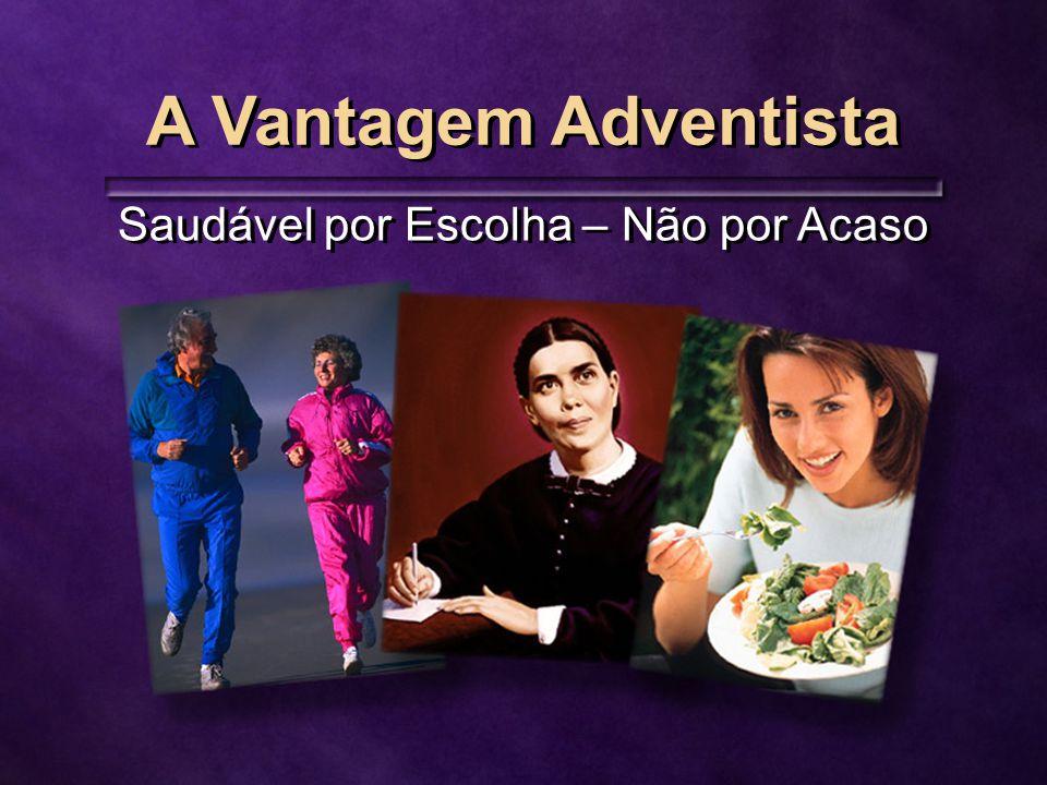 A Vantagem Adventista Saudável por Escolha – Não por Acaso