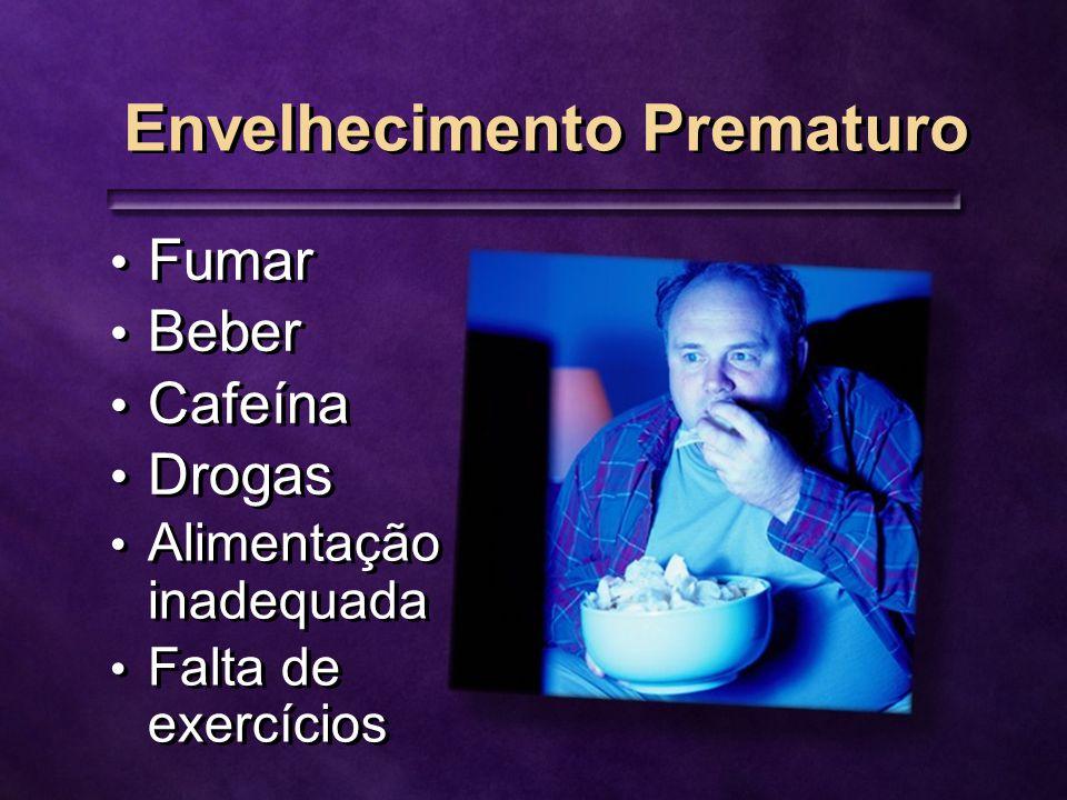 Envelhecimento Prematuro Fumar Beber Cafeína Drogas Fumar Beber Cafeína Drogas Alimentação inadequada Falta de exercícios Alimentação inadequada Falta de exercícios