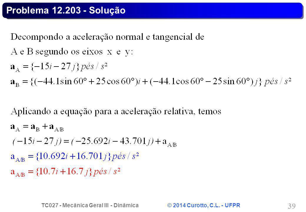 TC027 - Mecânica Geral III - Dinâmica © 2014 Curotto, C.L. - UFPR 39 Problema 12.203 - Solução