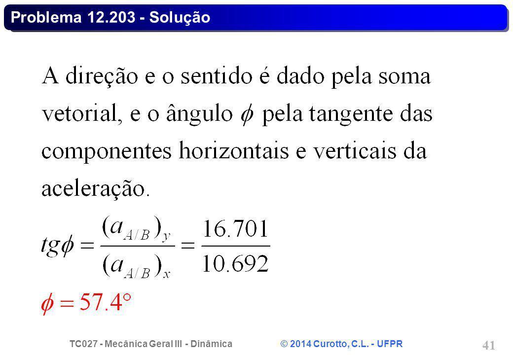 TC027 - Mecânica Geral III - Dinâmica © 2014 Curotto, C.L. - UFPR 41 Problema 12.203 - Solução
